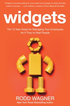 Widgets: The 12 New Rules for Managing Your Employees as if They