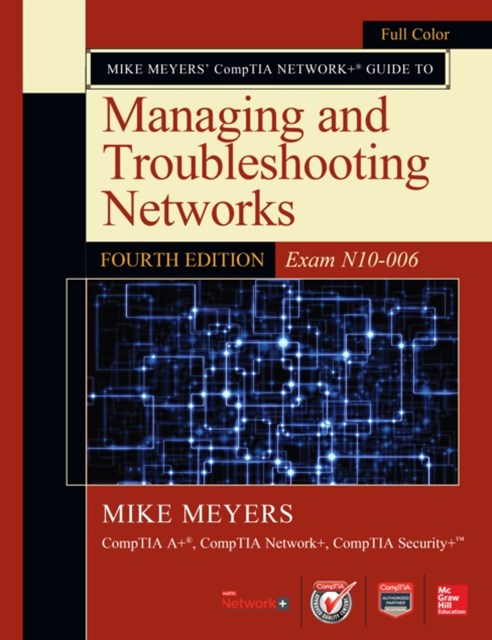 Mike Meyers  CompTIA Network+ Guide to Managing and Troubleshooting Networks, Fourth Edition (Exam