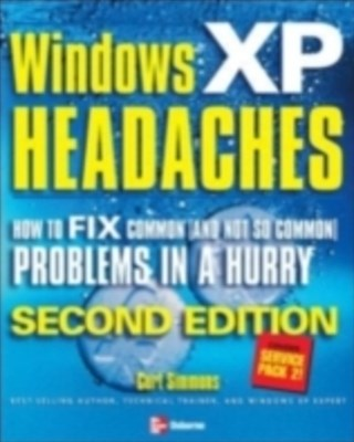 Windows XP Headaches: How to Fix Common (and Not So Common) Problems in a Hurry, Second Edition