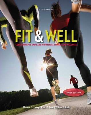 Fit & Well Brief Edition: Core Concepts and Labs in Physical Fitness and Wellness Loose Leaf Editio