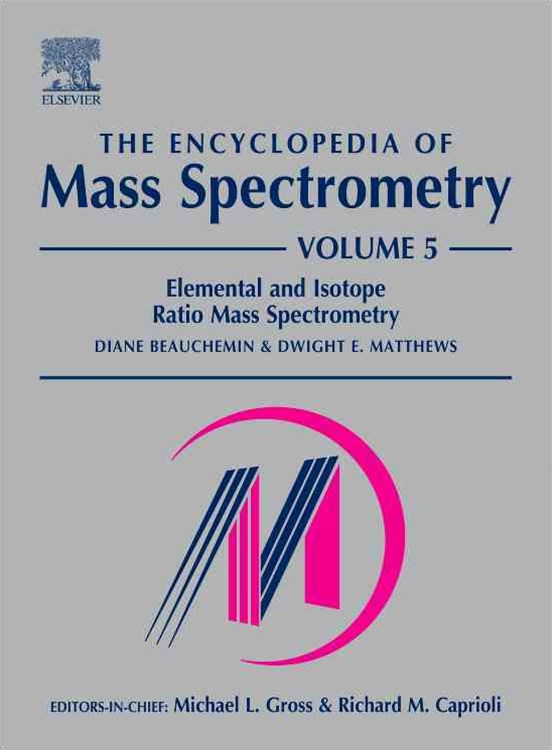 Encyclopedia of Mass Spectrometry: Elemental and Isotope Ratio Mass Spectrometry