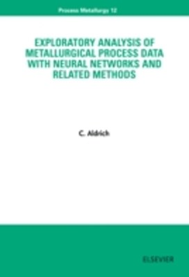 Exploratory Analysis of Metallurgical Process Data with Neural Networks and Related Methods