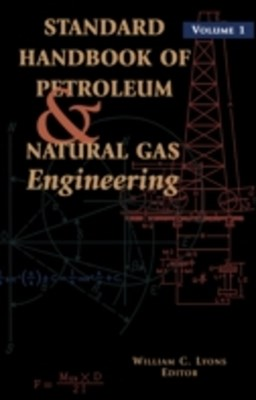 Standard Handbook of Petroleum and Natural Gas Engineering: Volume 1
