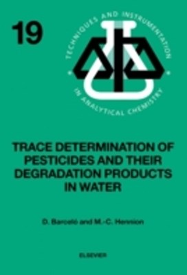 Trace Determination of Pesticides and their Degradation Products in Water (BOOK REPRINT)