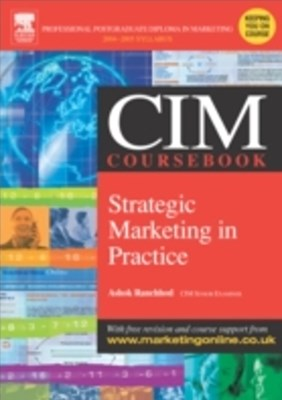 CIM Coursebook 04/05 Strategic Marketing in Practice