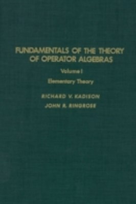Fundamentals of the Theory of Operator Algebras. V1