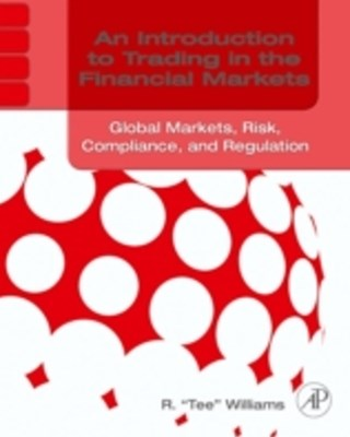 Introduction to Trading in the Financial Markets: Global Markets, Risk, Compliance, and Regulation