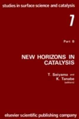 New Horizons in Catalysis: Part 7B. Proceedings of the 7th International Congress on Catalysis, Tok
