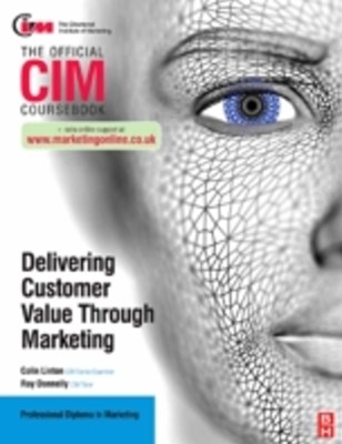 CIM Coursebook: Delivering Customer Value through Marketing