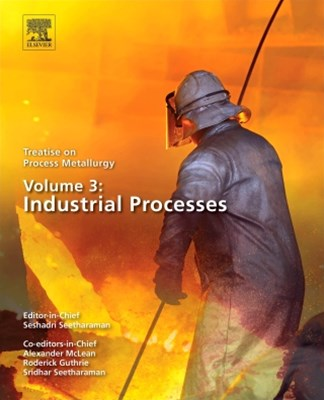 Treatise on Process Metallurgy, Volume 3: Industrial Processes