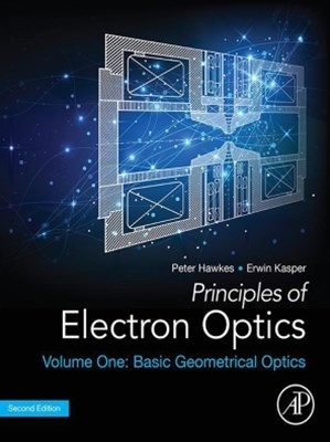 Principles of Electron Optics, Volume 1