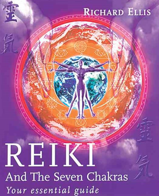 Reiki and the Seven Chakras:Your Essential Guide to the First Level