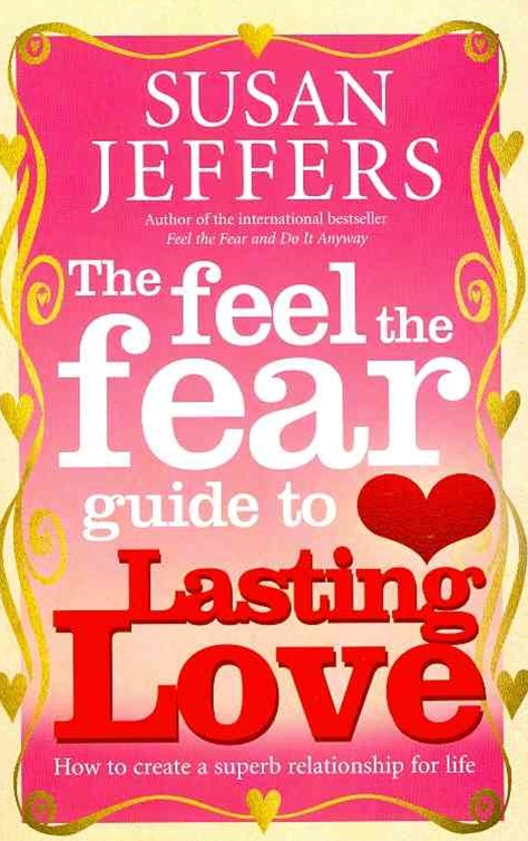 Feel the Fear Guide to... Lasting Love, TheHow to create a superb relationship for life