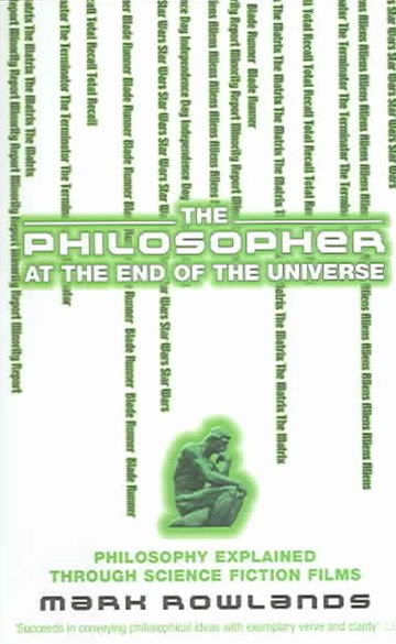 The Philosopher at the End of the UniversePhilosophy Explained Through Science Fiction Films