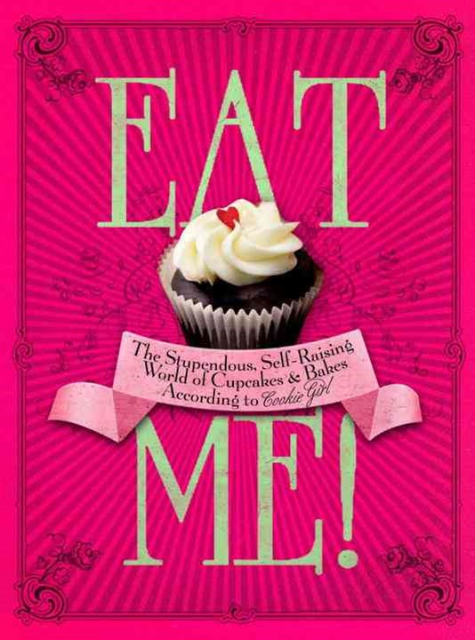 Eat Me!The Stupendous, Self-Raising World of Cupcakes and Bakes