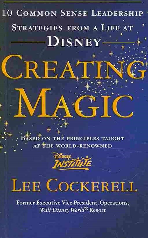 Creating Magic10 Common Sense Leadership Strategies from a Life