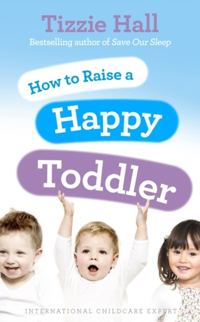 How to Raise a Happy Toddler