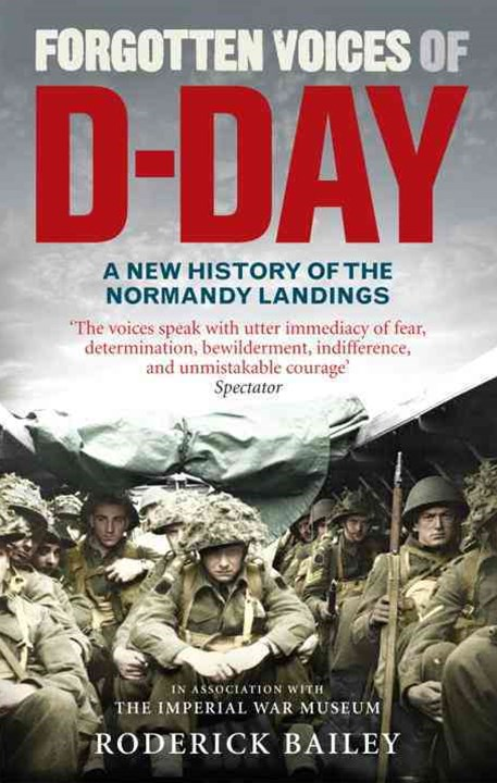 Forgotten Voices of D-DayA Powerful New History of the Normandy Landings in the