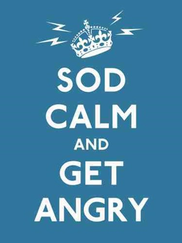 Sod Calm and Get Angry