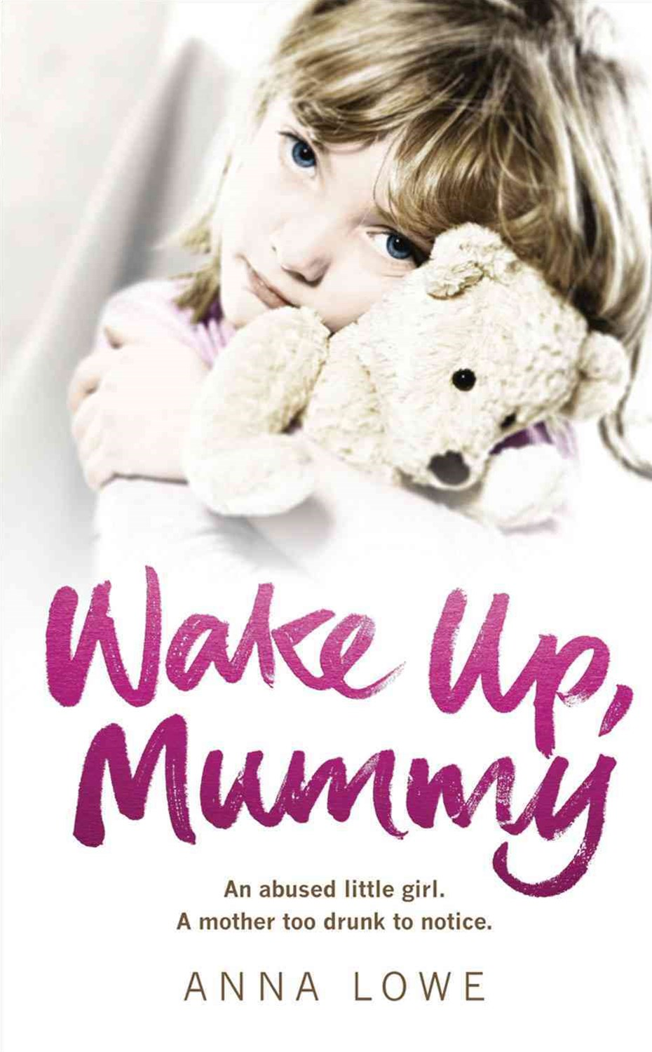 Wake Up, MummyThe heartbreaking true story of an abused little girl whose