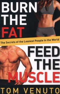 Burn the Fat, Feed the Muscle by Tom Venuto (9780091954925) - PaperBack - Health & Wellbeing Diet & Nutrition