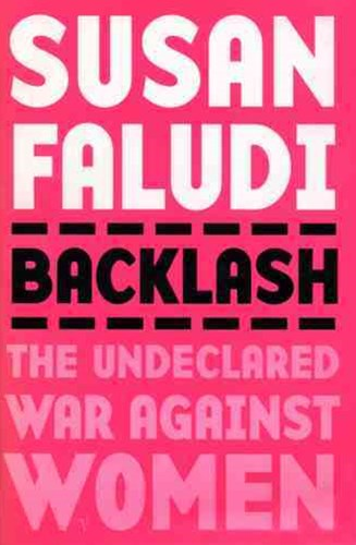 Backlash:The Undeclared War Against Women