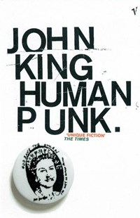 Human Punk by John King, John King, John King (9780099283164) - PaperBack - Modern & Contemporary Fiction General Fiction