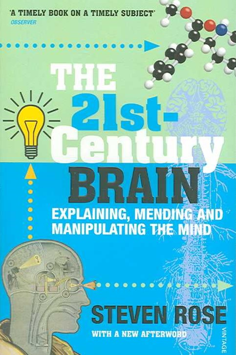 21st Century Brain, the:Explaining, Mending and Manipulating the Mind