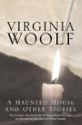 Haunted House and Other Stories, A:The Complete Shorter Fiction of Virginia Woolf