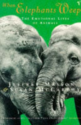 When Elephants Weep:The Emotional Lives of Animals