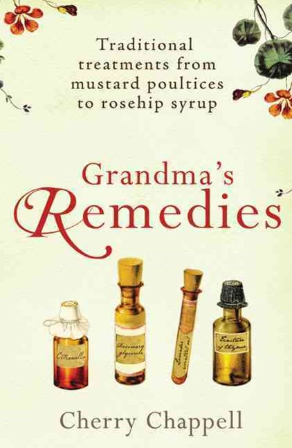 Grandma's RemediesTraditional treatments from mustard poultices to rosehip