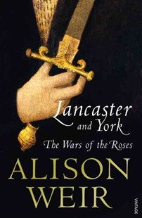 Lancaster And York by Alison Weir (9780099540175) - PaperBack - Biographies General Biographies