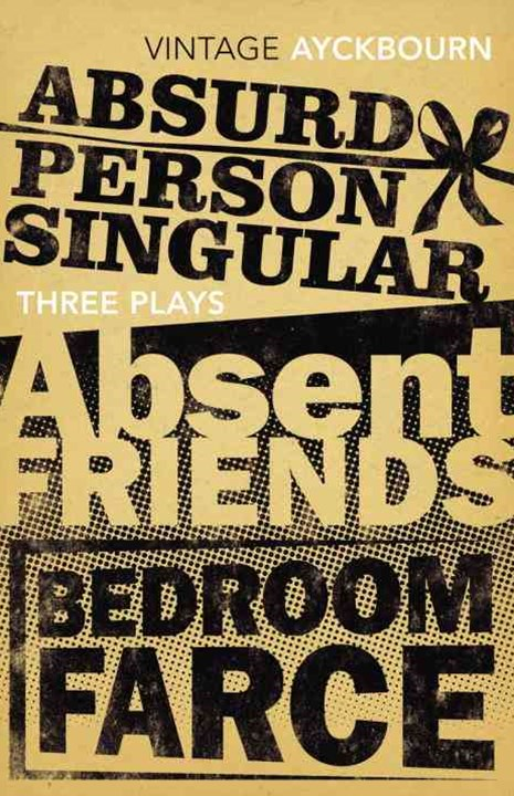 Three Plays - Absurd Person Singular, Absent Friends,Bedroom Farce