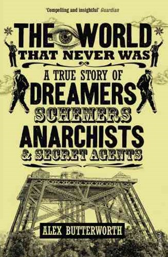 World That Never Was, TheA True Story of Dreamers, Schemers, Anarchists and Secret