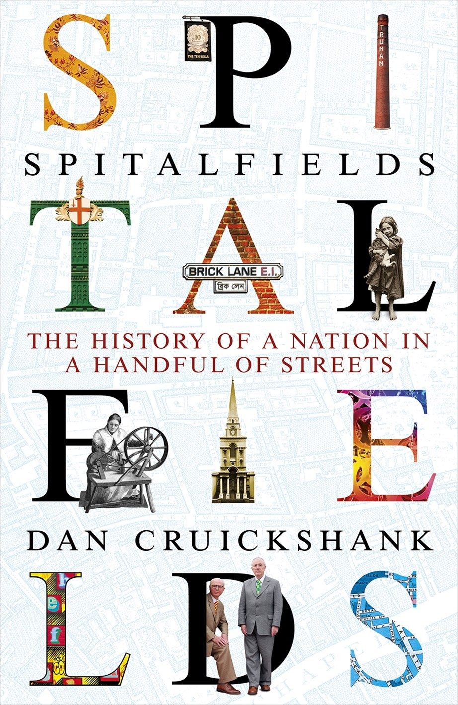 Spitalfields: The History of a Nation in a Handful of Streets
