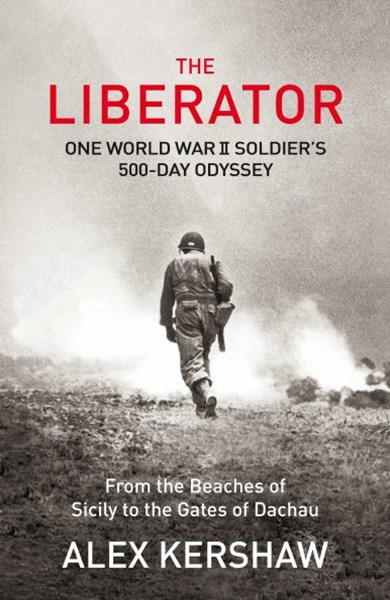 Liberator, TheOne World War II Soldier's 500-Day Odyssey From the Beaches