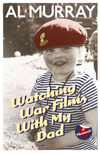 Watching War Films With My Dad by Al Murray (9780099580348) - PaperBack - Biographies Entertainment