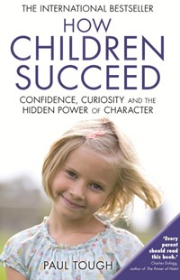 How Children Succeed by Paul Tough (9780099588757) - PaperBack - Education Primary
