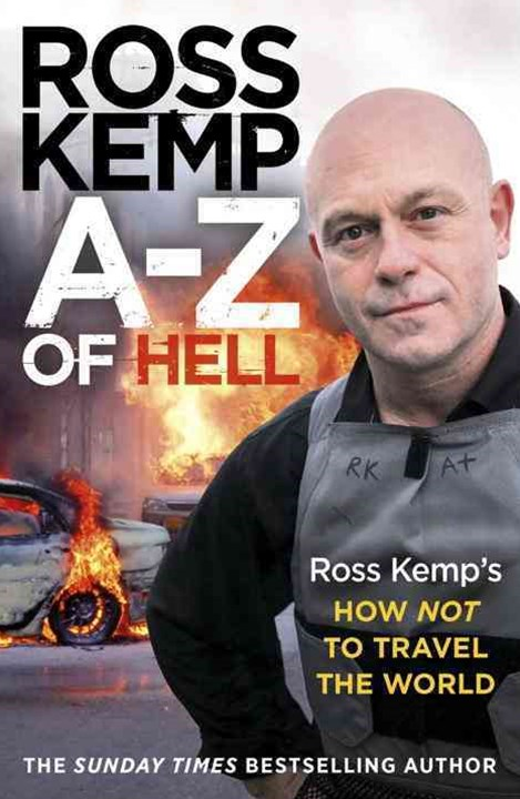 A-Z of Hell: Ross Kemps How Not to Travel the World