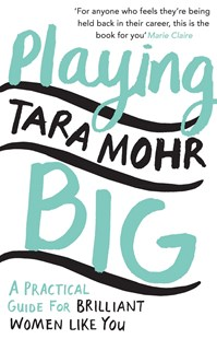 Playing Big by Tara Mohr (9780099591528) - PaperBack - Business & Finance Careers