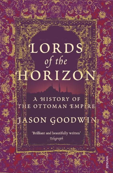 Lords of the Horizons:A History of the Ottoman Empire