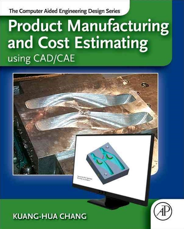 Product Manufacturing and Cost Estimates Using CAD/CAE