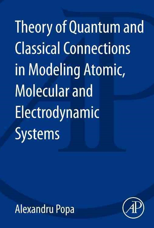 Theory of Quantum and Classical Connections in Modeling Atomic, Molecular and Electrodynamical Syst