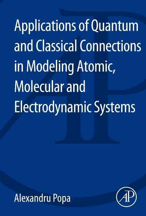 Applications of Quantum and Classical Connections in Modeling Atomic, Molecular and Electrodynamic