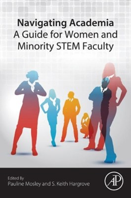 Navigating Academia: A Guide for Women and Minority STEM Faculty