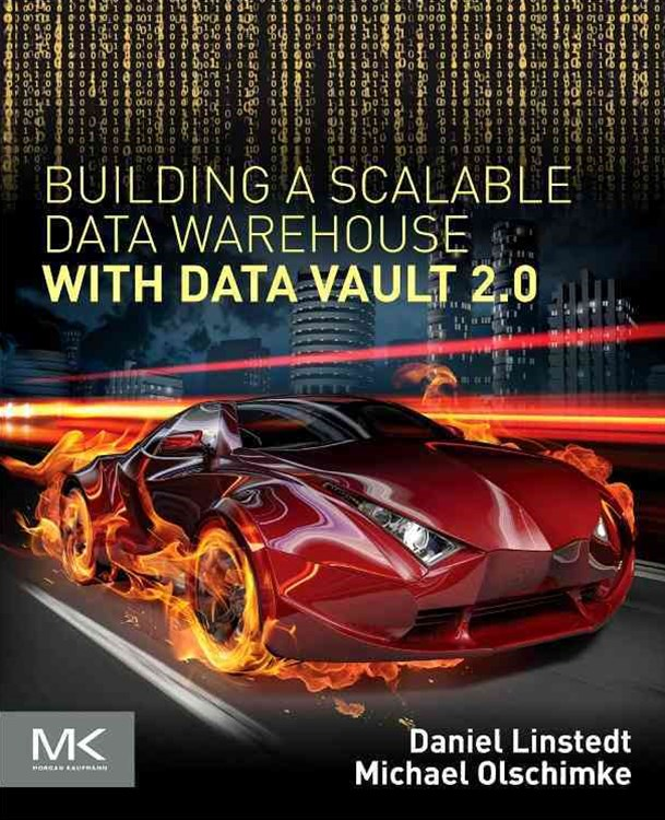 Building a Scalable Data Warehouse with Data Vault 2. 0