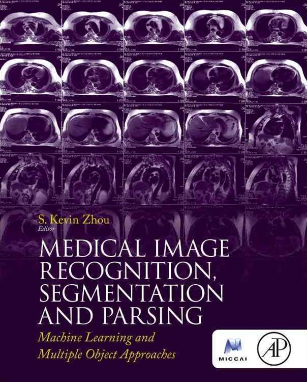 Medical Image Recognition, Segmentation and Parsing