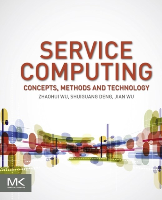 Service Computing: Concept, Method and Technology