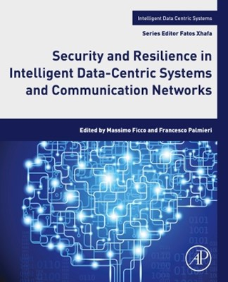 Security and Resilience in Intelligent Data-Centric Systems and Communication Networks