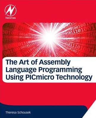 The Art of Assembly Language Programming Using Picmicro Technology